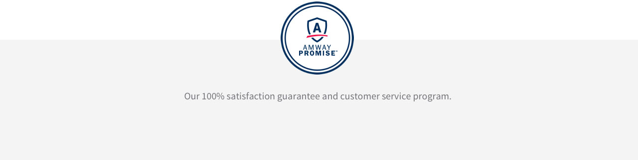 Amway Promise: Our 100% satisfaction guarantee and customer service program.