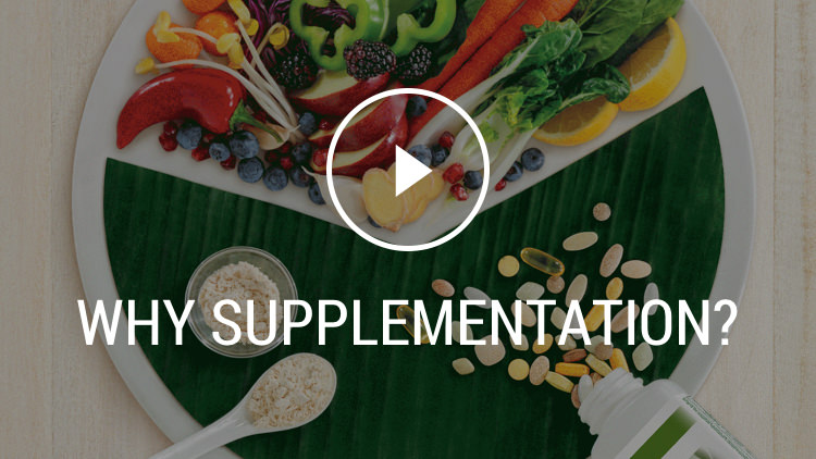 Why Supplementation? Play button for video. Background image shows a circle with fruits, vegetables, rice and supplement pills.